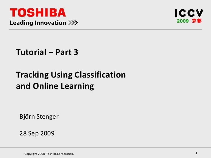 Björn Stenger 28 Sep 2009 2009   京都 Tutorial – Part 3 Tracking Using Classification and Online Learning