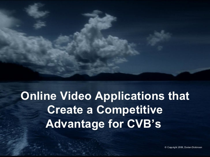 Online Video Applications that Create a Competitive Advantage for CVB's   © Copyright 2008, Dorian Dickinson