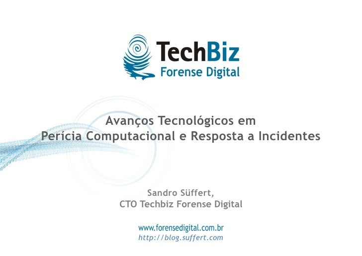 Avanços Tecnológicos em Perícia Computacional e Resposta a Incidentes                      Sandro Süffert,             CTO...