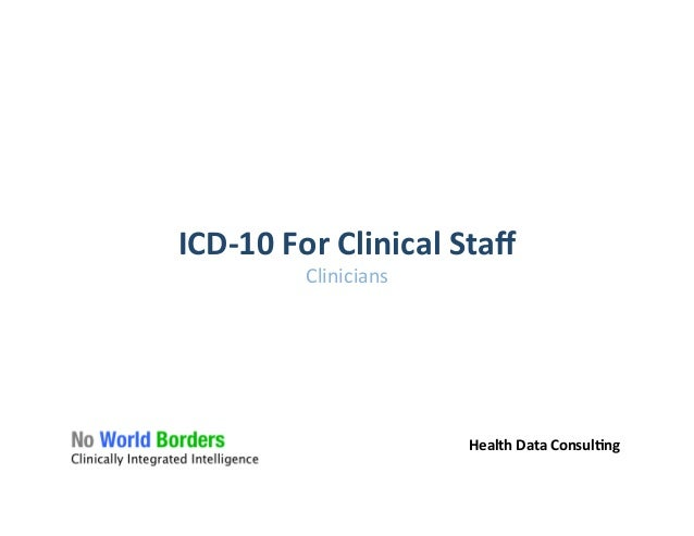 ICD-­‐10	   For	   Clinical	   Staff	    Clinicians	    	    Health	   Data	   Consul�ng