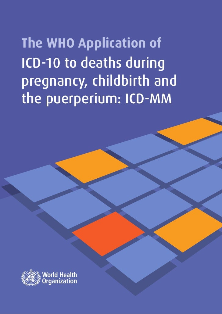 The WHO Application ofICD-10 to deaths duringpregnancy, childbirth andthe puerperium: ICD-MM