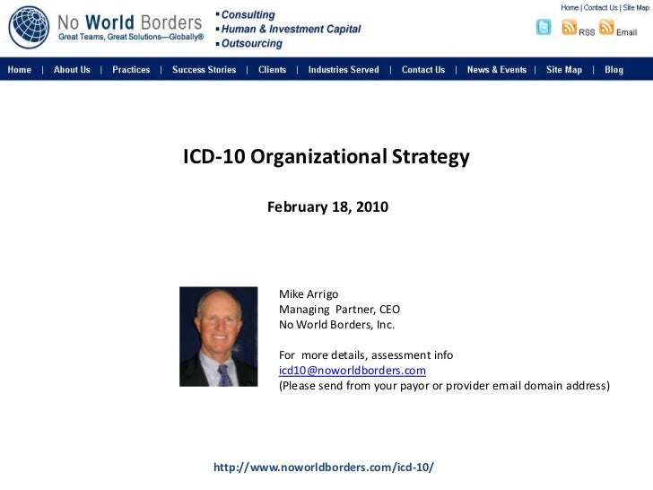 ICD-10 Organizational StrategyFebruary 18, 2010<br />Mike Arrigo<br />Managing  Partner, CEO<br />No World Borders, Inc.<...