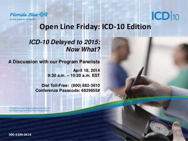 900-3571-0213 Open Line Friday: ICD-10 Edition ICD-10 Delayed to 2015: Now What? A Discussion with our Program Panelists A...