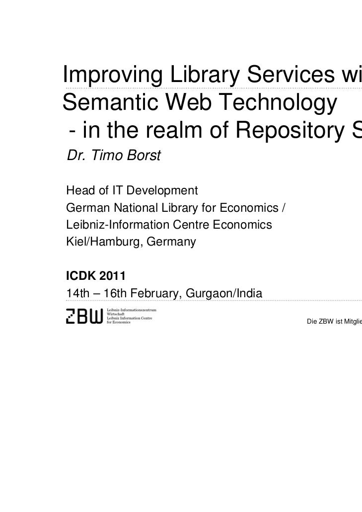Improving Library Services withSemantic Web Technology - in the realm of Repository SystemsDr. Timo BorstHead of IT Develo...