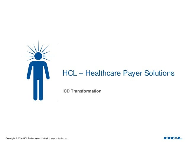 Copyright © 2014 HCL Technologies Limited | www.hcltech.com HCL – Healthcare Payer Solutions ICD Transformation