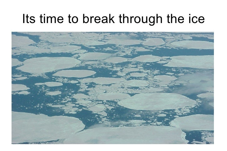Its time to break through the ice