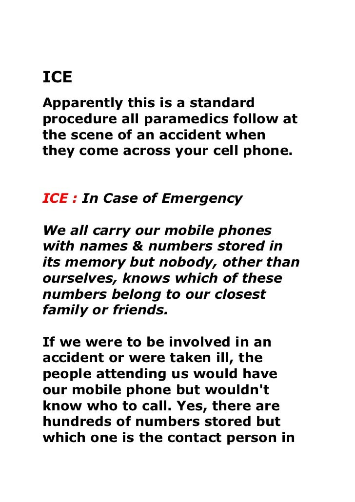 ICE<br />Apparently this is a standard procedure all paramedics follow at the scene of an accident when they come across y...