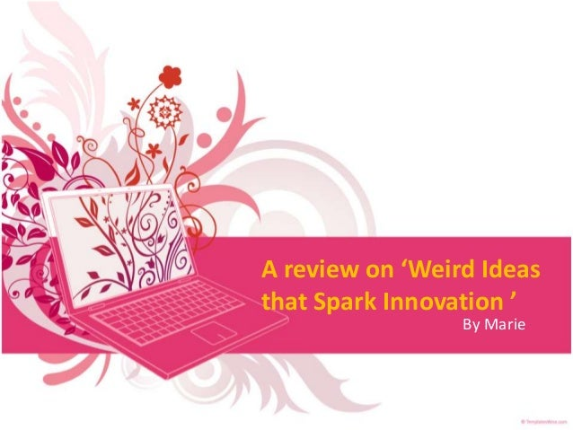 A review on 'Weird Ideas that Spark Innovation ' By Marie