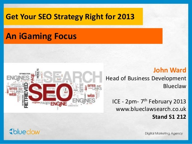 Get Your SEO Strategy Right for 2013An iGaming Focus                                            John Ward                 ...