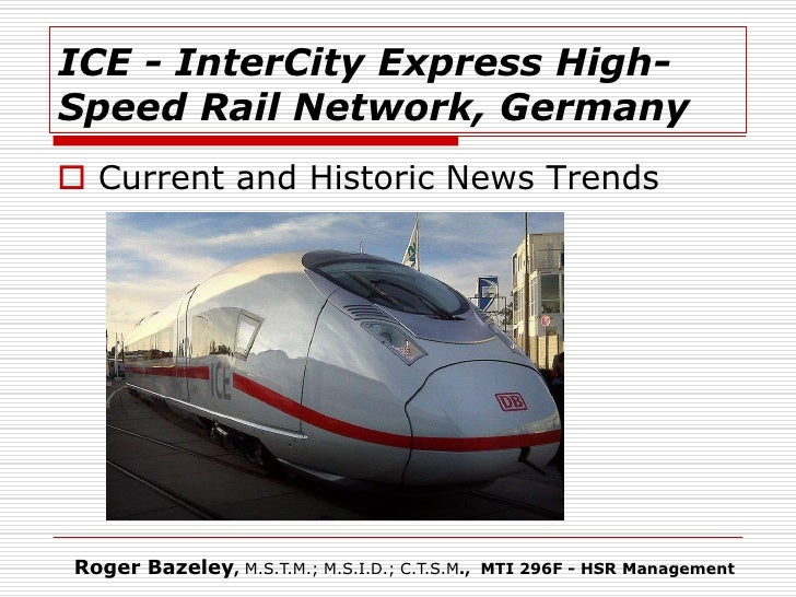 ICE - InterCity Express High-Speed Rail Network, Germany Current and Historic News TrendsRoger Bazeley, M.S.T.M.; M.S.I.D...
