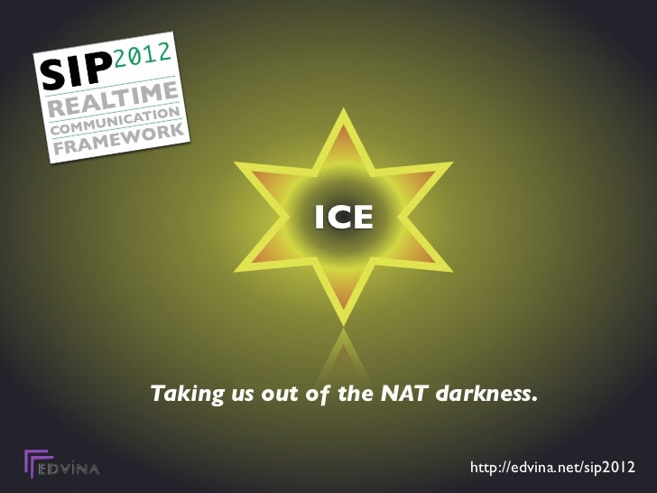 ICE             ICETaking us out of the NAT darkness.                            http://edvina.net/sip2012