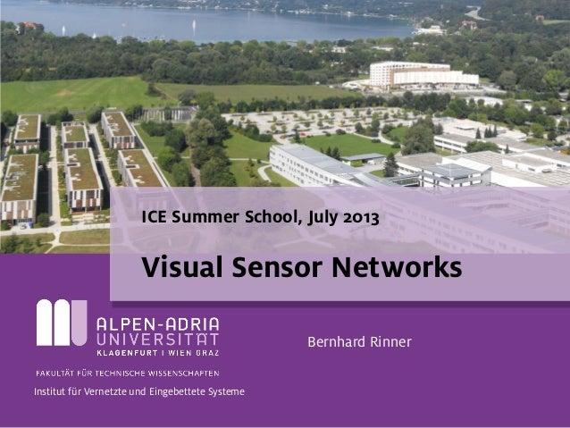 ICE Summer School, July 2013 Visual Sensor Networks Bernhard Rinner Institut für Vernetzte und Eingebettete Systeme