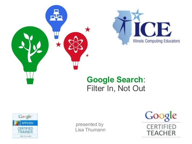 Google Search:    Filter In, Not Outpresented byLisa Thumann                         Google Confidential and Proprietary