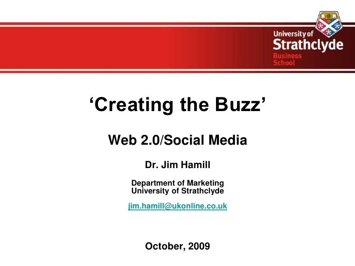 'Creating the Buzz'<br />Web 2.0/Social Media<br />Dr. Jim Hamill<br />Department of Marketing<br />University of Strathcl...