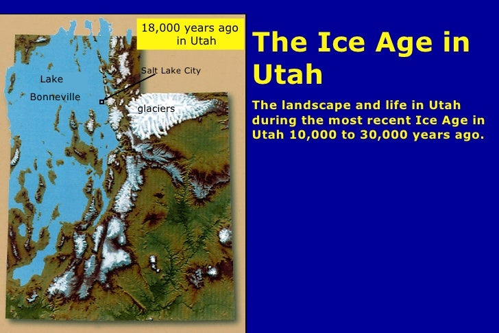 Intro- The Ice Age in Utah The Ice Age in Utah The landscape and life in Utah during the most recent Ice Age in Utah 10,00...