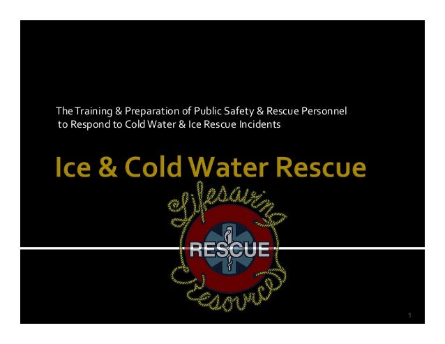 The Training & Preparation of Public Safety & Rescue Personnelto Respond to Cold Water & Ice Rescue Incidents             ...