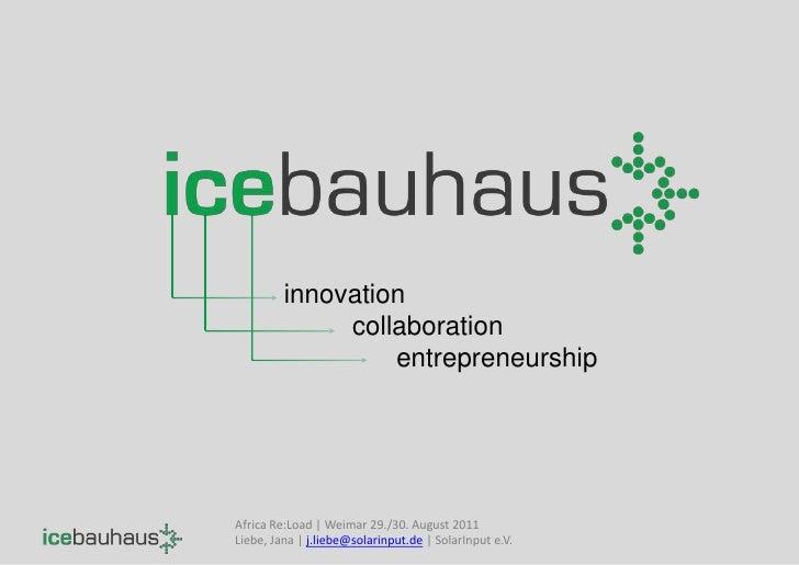 innovation<br />collaboration<br />entrepreneurship<br />AfricaRe:Load | Weimar 29./30. August 2011<br />Liebe, Jana | j.l...