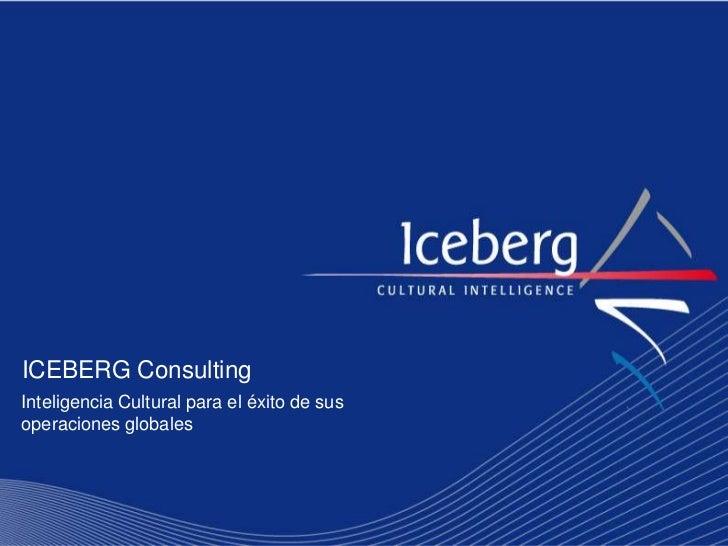 ICEBERG Consulting<br />Inteligencia Cultural para el éxito de sus operaciones globales<br />