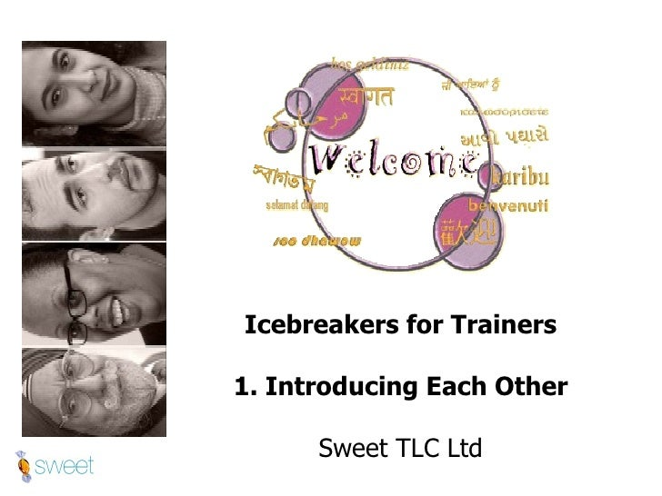 Icebreakers for Trainers 1. Introducing Each Other Sweet TLC Ltd