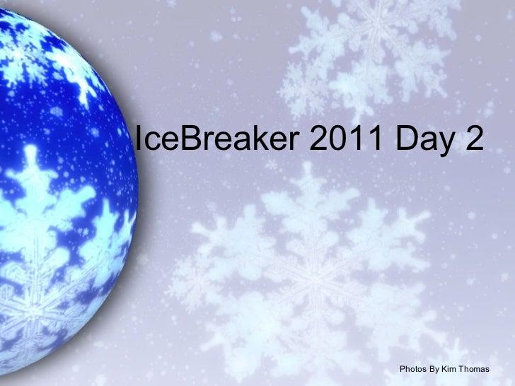 IceBreaker 2011 Day 2 Photos By Kim Thomas
