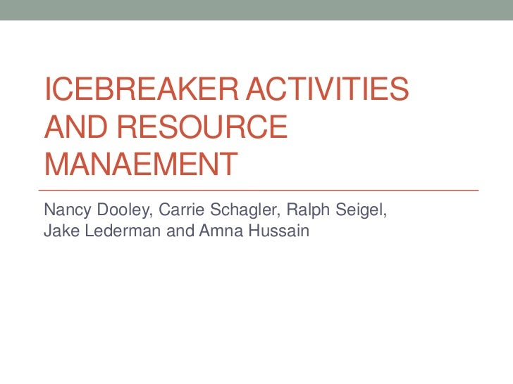 ICEBREAKER ACTIVITIESAND RESOURCEMANAEMENTNancy Dooley, Carrie Schagler, Ralph Seigel,Jake Lederman and Amna Hussain