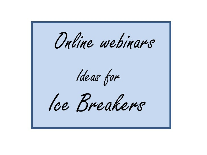 Online webinars Ideas for  Ice Breakers