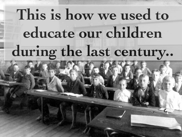 This is how we used to  educate our childrenduring the last century..