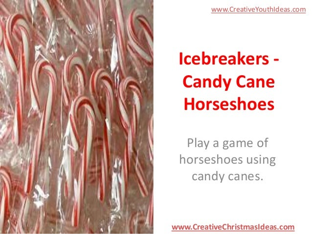 www.CreativeYouthIdeas.com  Icebreakers Candy Cane Horseshoes Play a game of horseshoes using candy canes.  www.CreativeCh...