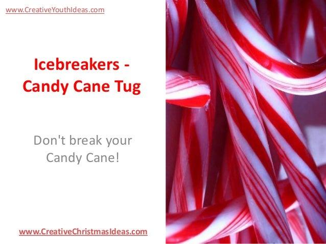www.CreativeYouthIdeas.com  Icebreakers Candy Cane Tug Don't break your Candy Cane!  www.CreativeChristmasIdeas.com