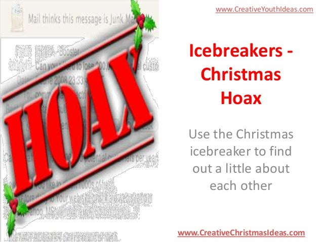 www.CreativeYouthIdeas.com  Icebreakers Christmas Hoax Use the Christmas icebreaker to find out a little about each other ...