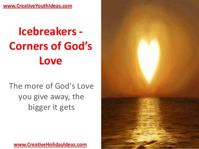 www.CreativeYouthIdeas.com  Icebreakers Corners of God's Love The more of God's Love you give away, the bigger it gets  ww...