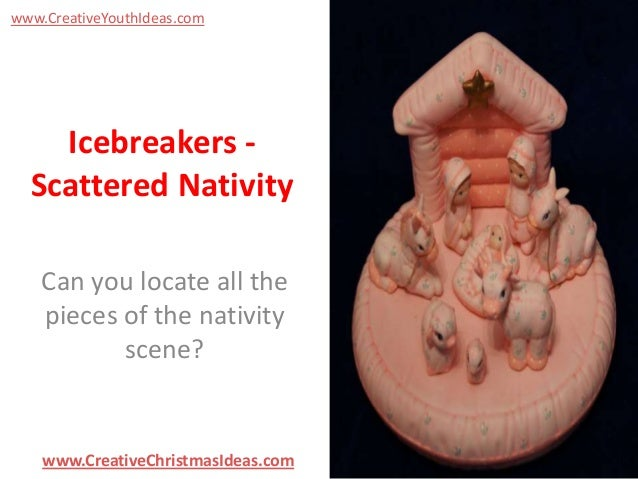 www.CreativeYouthIdeas.com  Icebreakers Scattered Nativity Can you locate all the pieces of the nativity scene?  www.Creat...