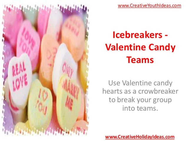 www.CreativeYouthIdeas.com  Icebreakers Valentine Candy Teams Use Valentine candy hearts as a crowbreaker to break your gr...