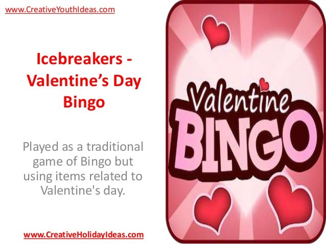 www.CreativeYouthIdeas.com  Icebreakers Valentine's Day Bingo Played as a traditional game of Bingo but using items relate...