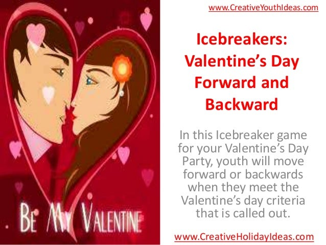 www.CreativeYouthIdeas.com  Icebreakers: Valentine's Day  Forward and    BackwardIn this Icebreaker gamefor your Valentine...