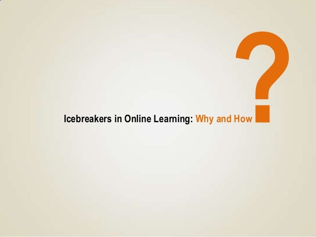 Icebreakers in Online Learning: Why and How