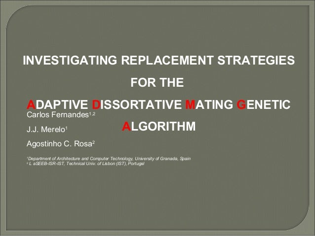 INVESTIGATING REPLACEMENT STRATEGIES FOR THE ADAPTIVE DISSORTATIVE MATING GENETIC ALGORITHM Carlos Fernandes1,2 J.J. Merel...