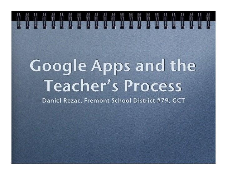 Google Apps and the  Teacher's Process !  Daniel Rezac, Fremont School District #79, GCT!