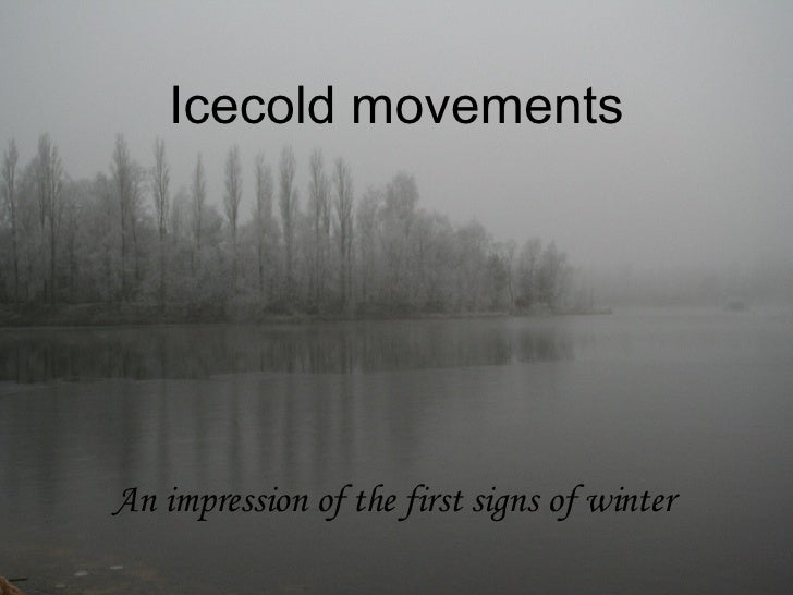 Icecold movements An impression of the first signs of winter