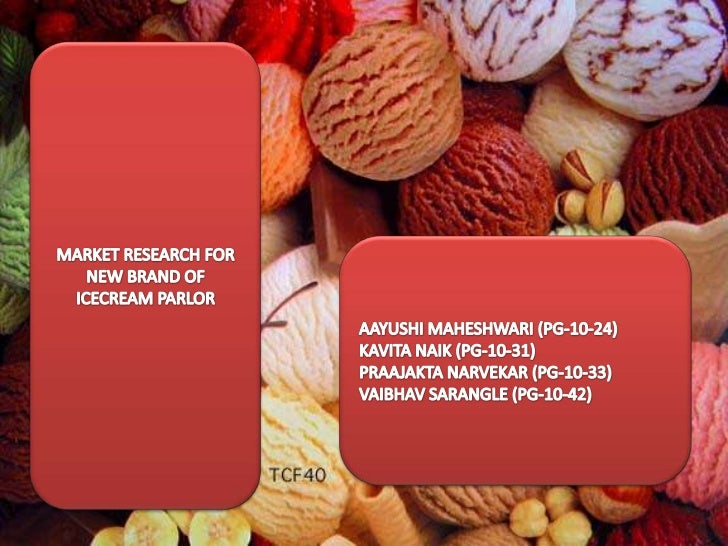 Market research on Icecream parlor in Mumbai ppt