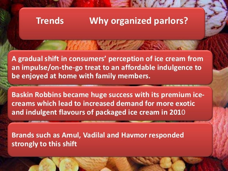 comparative study of amul and baskin robbins ice cream Product, the size of the ice cream industryis likely to jump at about rs7000 crore by 2018 the branded market has a host of homegrown and international players, namely, amul, kwality walls, mother dairy, vadilal, cream bell, baskin-robbins etclately, the imported concepts.