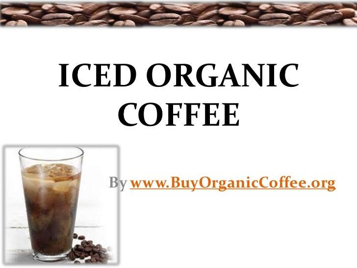 ICED ORGANIC   COFFEE  By www.BuyOrganicCoffee.org