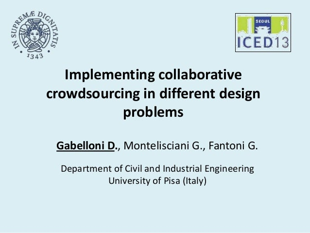 1 Implementing collaborative crowdsourcing in different design problems Gabelloni D., Montelisciani G., Fantoni G. Departm...