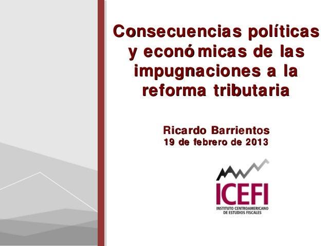 Consecuencias políticas y econó micas de las  impugnaciones a la   reforma tributaria     Ricardo Barrientos     19 de feb...