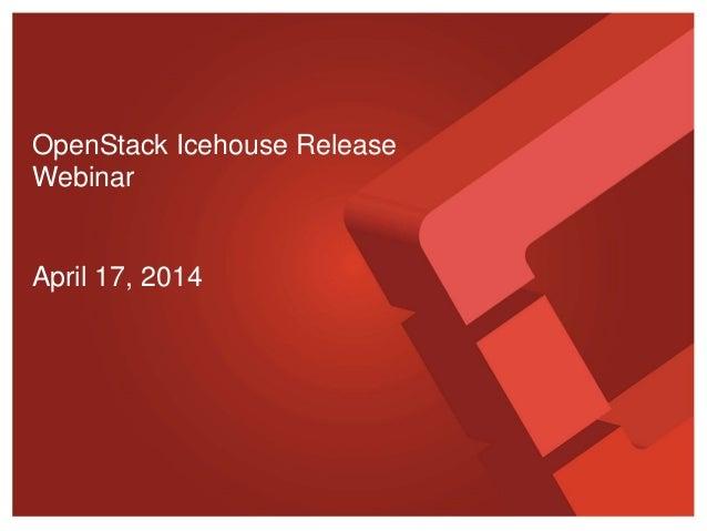 OpenStack Icehouse Release Webinar April 17, 2014