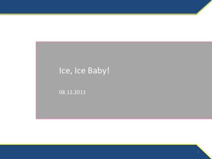 Ice, Ice Baby!08.12.2011                 1