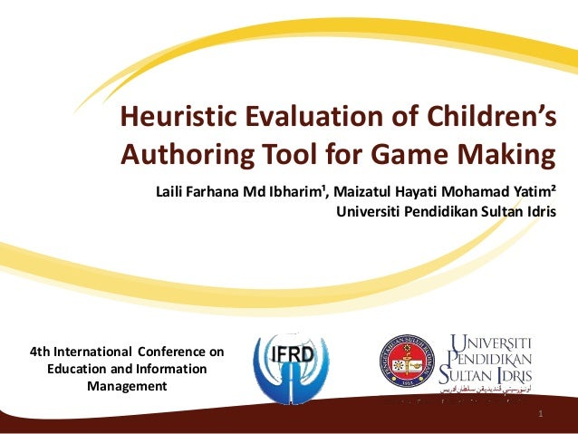 Heuristic Evaluation of Children's Authoring Tool for Game Making Laili Farhana Md Ibharim¹, Maizatul Hayati Mohamad Yatim...