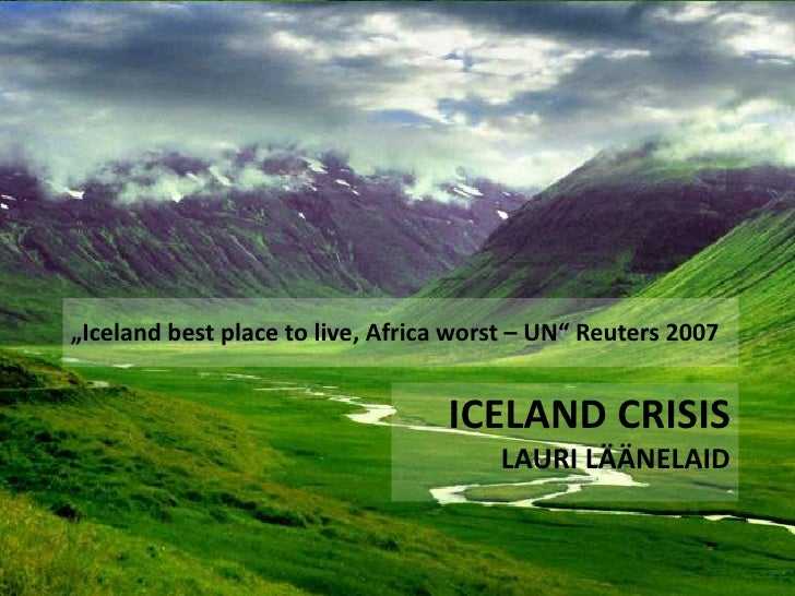 """Iceland best place to live, Africa worst – UN"" Reuters 2007<br />ICELAND CrisisLauri Läänelaid<br />"