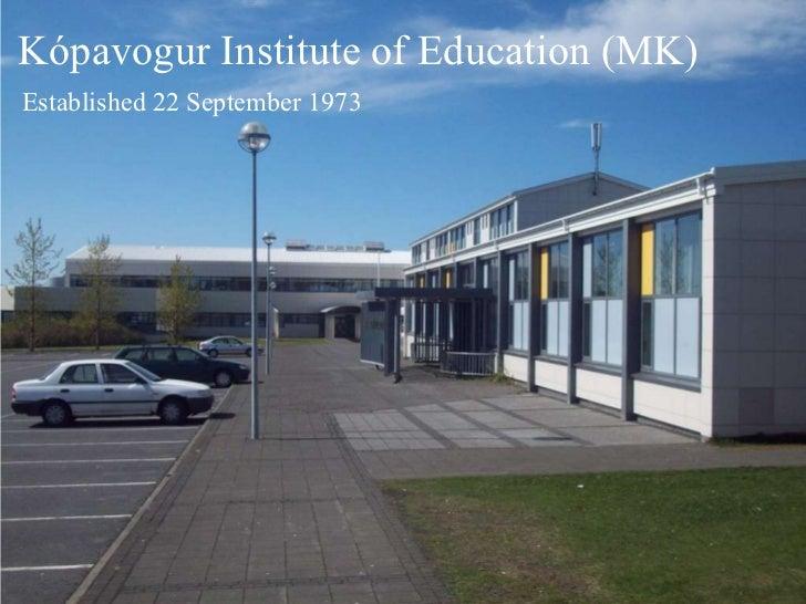 Kópavogur Institute of Education (MK) Established 22 September 1973
