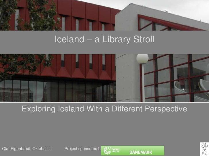 Olaf Eigenbrodt, Juni 11          Project sponsoredby:<br />Iceland – a Library Stroll<br />ExploringIcelandWith a Differe...